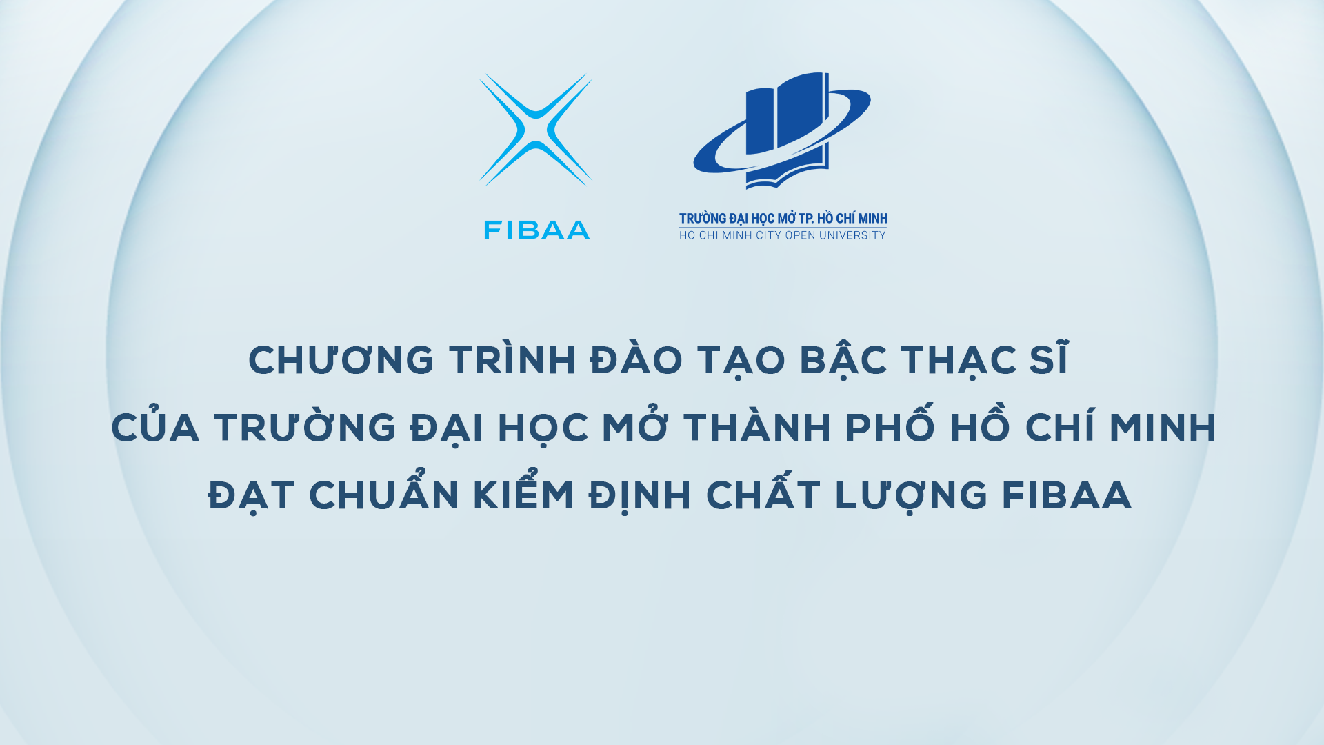 04 Chương trình đào tạo bậc thạc sĩ của Trường Đại học Mở Tp. Hồ Chí Minh được tổ chức FIBAA trao chứng nhận kiểm định chất lượng.