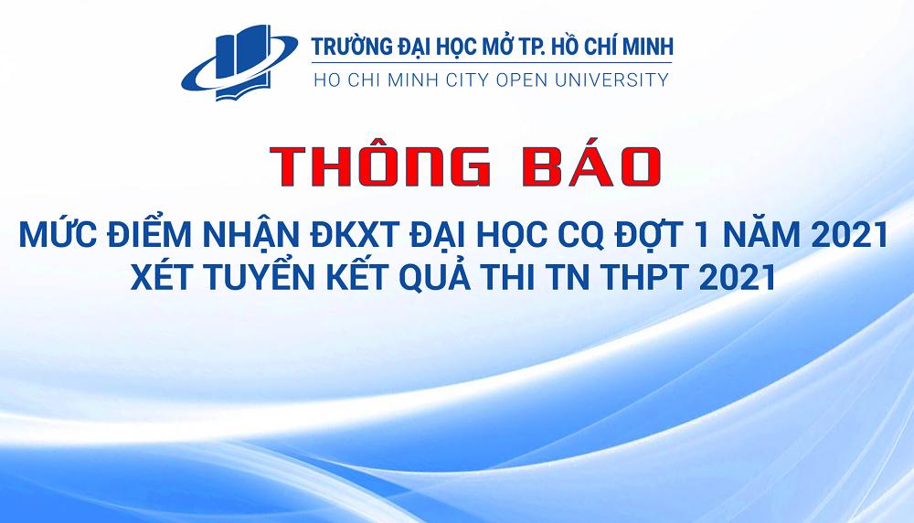 Thông báo mức điểm nhận ĐKXT Đại học CQ đợt 1 năm 2021- Xét tuyển Kết quả thi TN THPT 2021